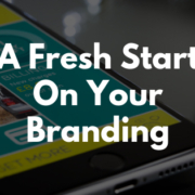 A Fresh Start On Your Branding
