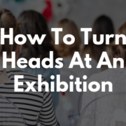 How To Turn Heads At An Exhibition
